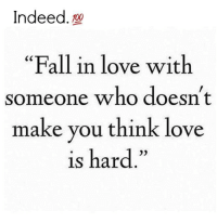 """Memes, Indeed, and 🤖: Indeed.  100  """"Fall in love with  someone who doesn't  make you think love  is hard."""""""