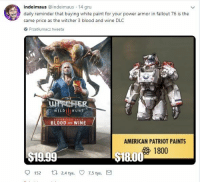 Gru, Wine, and American: indeimaus @indeimaus 14 gru  daily reminder that buying white paint for your power armor in fallout 76 is the  same price as the witcher 3 blood and wine DLC  Przetlumacz tweeta  WILD HUNT  BLOOD AND WINE  AMERICAN PATRIOT PAINTS  1800  $19.99  18.00  152 t 24 tys. 7.5 tys.