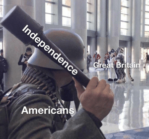 History, Britain, and Great Britain: Independence  Great Britain  Americans 'Murica