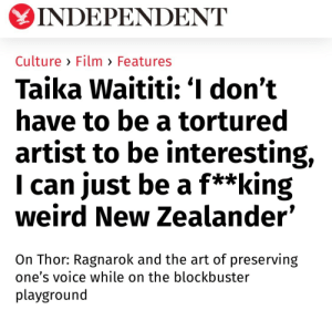 "Blockbuster, Tumblr, and Weird: INDEPENDENT  Culture > Film > Features  Taika Waititi: 'I don't  have to be a tortured  artist to be interesting,  I can just be a f**king  weird New Zealander""  On Thor: Ragnarok and the art of preserving  one's voice while on the blockbuster  playground amidtheflowers:Taika Waititi is a gift"