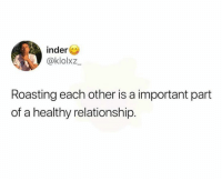 Relationships, Relationship, and Each Other: inder  @klolxz  Roasting each other is a important part  of a healthy relationship.