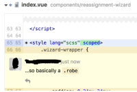 "Work, Wizard, and Index: index.vue components/reassignment-wizard  63 63 </script>  64 64  65 65 <style lang-""scss"" scoped>  .wizard-wrapper  ust now  ...so basically a.robe This comment on a code review at work this morning"