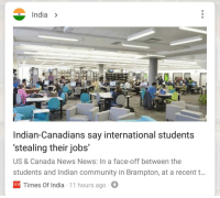 Community, Facepalm, and News: India >  Indian-Canadians say international students  'stealing their jobs'  US & Canada News News: In a face-off between the  students and Indian community in Brampton, at a recent t..  TO Times Of India 11 hours ago