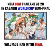 Finals, Memes, and World Cup: INDIA  BEAT  THAILAND 73-20  IN KABADDI  WORLD CUP  SEMI-FINAL  WILL FACE IRAN IN THE FINAL Good luck for the finals 👍