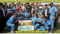 Memes, Pakistan, and The League: INDIA DEREATED ARCHRIALS OPULAR  JACKPOTT  TROLL  CRICKET  BLIND TH20 CRICKET WORLD CUP Pakistan defeated India in the league stage , but India defeated Pakistan in the most important final to win the world cup for blind!!  <aVAn>