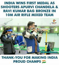Ravi: INDIA WINS FIRST MEDAL AS  SHOOTERS APURVI CHANDELA &  RAVI KUMAR BAG BRONZE IN  10M AIR RIFLE MIXED TEANM  LAUGHING  38  #Asian Games  THANK-YOU FOR MAKING INDIA  PROUD CHAMPS