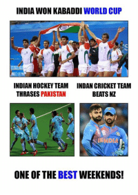 Memes, World Cup, and Beats: INDIA WON KABADDI WORLD CUP  INDIAN HOCKEY TEAM INDAN CRICKET TEAM  BEATS NZ  THRASES  PAKISTAN  ONE OF THE BEST  WEEKENDS!