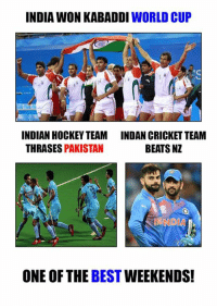 Memes, World Cup, and Beats: INDIA WON KABADDI WORLD CUP  INDIANHOCKEYTEAM INDAN CRICKET TEAM  THRASES PAKISTAN  BEATS NZ  ONE OF THE BEST  WEEKENDS! <3