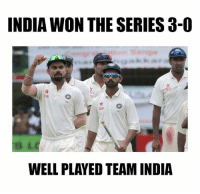 Memes, India, and Star: INDIA WON THE SERIES 3-0  Star  WELL PLAYED TEAM INDIA
