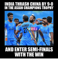 Asian, Finals, and Memes: INDIAATHRASH CHINA BY 9-0  IN THE ASIAN CHAMPIONS TROPHY  ARVCJ  WWW. RVCJ.COM  AND ENTER SEMI-FINALS  WITH THE WIN CHAK DE INDIA.