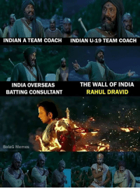 Memes, India, and Indian: INDIAN A TEAM COACH  INDIAN U-19 TEAM COACH  INDIA OVERSEAS  BATTING CONSULTANT  THE WALL OF INDIA  RAHUL DRAVID  BalaG Memes