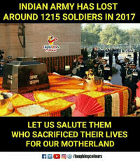 Soldiers, Lost, and Army: INDIAN ARMY HAS LOST  AROUND 1215 SOLDIERS IN 2017  AUGHINO  LET US SALUTE THEM  WHO SACRIFICED THEIR LIVES  FOR OUR MOTHERLAND