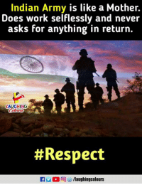 #IndianArmyDay: Indian Army is like a Mother.  Does work selflessly and never  asks for anything in return.  AUGHING  # Respect  u C 同ぴ/laughingcolours #IndianArmyDay