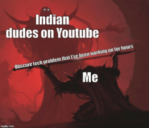 youtube.com, Indian, and Been: Indian  dudes on Youtube  Obscure tech problem that l've been working on for hours  Me  imafilip.com How do they do it?