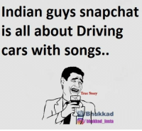 Haha :p: Indian guys snapchat  is all about Driving  cars with Songs.  True Story  b kkad  Ibhukkad Insta Haha :p