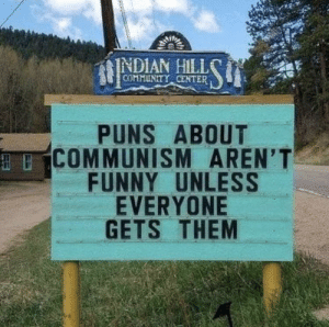 Comrades ☭ by Flums666 MORE MEMES: INDIAN HILL  COMMUNITY CENTER  PUNS ABOUT  COMMUNISM AREN'T  FUNNY UNLESS  EVERYONE  GETS THEM Comrades ☭ by Flums666 MORE MEMES