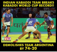 Memes, World Cup, and Argentina: INDIAN KABADDI TEAM BREAKS  KABADDI WORLD CUP RECORD!!  :DLA IS  RVCJ  WWW. RVCJ.COM  DEMOLISHES TEAM ARGENTINA  BY 74-20 Breaks the record. CHAK DE INDIA.