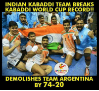 World Cup, Argentina, and Break: INDIAN KABADDI TEAM BREAKS  KABADDI WORLD CUP RECORD!!  LA Coloms  DEMOLISHES TEAM ARGENTINA  BY 74-20 Congratulations 😉☺☺