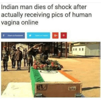 Funny, Vagina, and Indian: Indian man dies of shock after  actually receiving pics of human  Vagina online Goodmorning hustlers let's wake up and get this bread