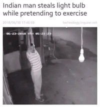 Exercise: Indian man steals light bulb  while pretending to exercise  2018/06/30 17:46:59  technology.inquirer.net  06-23-2018 t e5:21