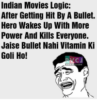 Logic, Memes, and Movies: Indian Movies Logic:  After Getting Hit By A Bullet.  Hero Wakes Up With More  Power And Kills Everyone.  Jaise Bullet Nahi Vitamin Ki  Goli Ho!  WWW.RYC.COM BC! Kya Logic hai..😂😂 rvcjinsta