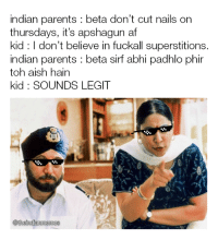 Beware guys, so far only Abhishek Bacchan has been successful in beta padhlo phir toh aish hain.: indian parents beta don't cut nails on  thursdays, it's apshagun af  kid I don't believe in fuckall superstitions.  indian parents beta sirf abhi padhlo phir  toh aish hain  kid SOUNDS LEGIT  @theindianmemes Beware guys, so far only Abhishek Bacchan has been successful in beta padhlo phir toh aish hain.