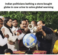 Global Warming, Today, and Indian: Indian politicians bathing a store-bought  globe in cow urine to solve global warming The most Indian pic you will see today.