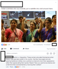 "Clothes, Tumblr, and Blog: Indian scientists who successfully put a satellite into orbit around Mars  2.6K  125 Comments 115 Shares  Like Comment Share  Top Comments  Write a comment...  Admin u r disgusting. These women educated themselves when  literacy rate was less overall in my country. Yes they have aged and are  wearing traditional clothes, but u just took a chance to mock their appearance  rather than appreciating their laurels. Really? Now you want to be shallow and  undermine their achievements by mocking their clothes?  Like Reply 81-3 hrs <p><a href=""http://memehumor.net/post/173556661658/they-know-that-their-intellectual-assumption-is"" class=""tumblr_blog"">memehumor</a>:</p>  <blockquote><p>They know that their intellectual assumption is completely correct</p></blockquote>"