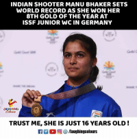 Congratulations To #ManuBhaker 🇮🇳: INDIAN SHOOTER MANU BHAKER SETS  WORLD RECORD AS SHE WON HER  8TH GOLD OF THE YEAR AT  ISSF JUNIOR WC IN GERMANY  ˊ宮  LAUGHING  TRUST ME, SHE IS JUST 16 YEARS OLD!  Ca 2 (2回(3) /laughingcol ours Congratulations To #ManuBhaker 🇮🇳