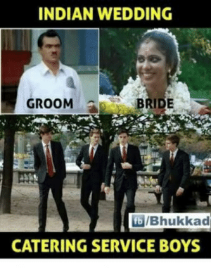 What are some Indian funny memes? - Quora: INDIAN WEDDING  GROOM  BRIDE  CATERING SERVICE BOYS What are some Indian funny memes? - Quora