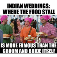 😜: INDIAN WEDDINGS:  WHERE THE FOOD STALL  IS MORE FAMOUSTHAN THE  GROOM ANDBRIDEITSELF 😜