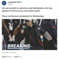 Indianapolis Colts, Friday, and Gif: Indianapolis Colts  @Colts  We are excited to welcome Josh McDaniels, who has  agreed to terms as our new head coach!  Press conference scheduled for Wednesday.  BREAKING  GIF  10:59 AM.06 Feb 18  7,615 Retweets  14.1K Likes Flashback Friday https://t.co/4E4ImSnXWC