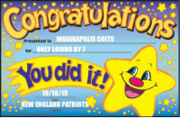 Indianapolis Colts, Memes, and Indianapolis Colts: INDIANAPOLIS COLTS  Presented to  NLY LOSING BY 7  for  10/18/15  it!  s. Ew ENGLAND PATRIOTS Congratulations to the Colts