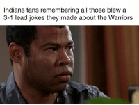 Too funny not to share Credit: Italian Adam Schefter: Indians fans remembering all those blew a  3-1 lead jokes they made about the Warriors Too funny not to share Credit: Italian Adam Schefter