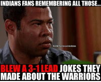 LIKE Cubs Nation!: INDIANS FANS REMEMBERING ALL THOSE...  FB.COMIThe Chicago CubsNation  BLE 3-1 LEAD  JOKES THEY  MADE ABOUT THE WARRIORS LIKE Cubs Nation!