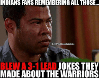 Is Cleveland gonna blow a 3-1 lead now 🤔: INDIANS FANS REMEMBERING ALLTHOSE...  FB.COM/The Chicago CubsNation  JOKES THEY  BLEWA 3-1 LEAD MADE ABOUT THE WARRIORS Is Cleveland gonna blow a 3-1 lead now 🤔