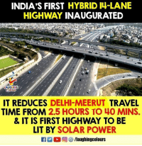 Lit, Power, and Time: INDIA'S FIRST HYBRID I4-LANE  HIGHWAY INAUGURATED  AUGHING  IT REDUCES DELHI-MEERUT TRAVEL  TIME FROM 2.5 HOURS TO 4O MINS.  & IT IS FIRST HIGHWAY TO BE  LIT BY SOLAR POWER