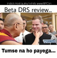 ;) ;): India's most cuirky t-shirts. wwwwWOin  Beta DRS review  Tumse na ho payega... ;) ;)
