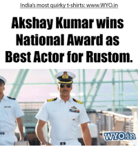 Memes, Best, and Congratulations: India's most guirky t-shirts: www.WYO.in  Akshay Kumar Wins  National Award as  Best Actor for Rustom  WYO in Congratulations Mr. Akshay Kumar