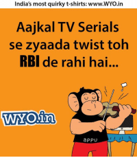 Memes, China, and Army: India's most quirky t-shirts: www.WYO.in  Aajkal TV Serials  se zvaada twist toh  RBI de rahi hai...  WYOSin  a PPU From Changez to China   — Products shown: Army Love T-Shirt and Sarcasm - Full Sleeves.