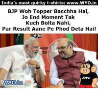 Memes, 🤖, and Quirky: India's most quirky t-shirts: www.WYo.in  BJP Woh Topper Bacchha Hai,  Jo End Moment Tak  Kuch Bolta Nahi,  Par Result Aane Pe Phood Deta Hai!  TRE  APPU  WYOin #UPElections