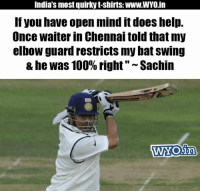 """Memes, 🤖, and Chennai: India's most quirky t-shirts WWW.WYO.in  If you have open mind it does help.  Once waiter in Chennai told that my  elbow guard restricts my bat SWIng  & he was 100% right"""" Sachin  WYONin"""