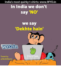 Memes, 🤖, and Quirky: India's most quirky t-shirts: www.WYo.in  In India we don't  say 'No'  we say  Dekhte hain'  WNOin  v J  Shimla Mirc  Tweet by  @Akshit Banta