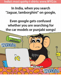 """Apple, Confused, and Google: India's most quirky t-shirts: www.WYO .in  In India, when you search  """"Jaguar, lamborghini"""" on google,  Even google gets confused  whether you are searching for  the car models or punjabi songs!  apple y  WAY Oinn  WiFi  appU  WNOin Yeh chand sa roshan chehra...   — Products shown: Relax Singh T-Shirt and Sardar Asardar T-Shirt."""