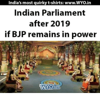 bjp: India's most quirky t-shirts: www.WYo.in  Indian Parliament  after 2019  if BJP remains in power  WAOin