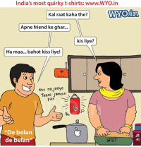 Badlapur   — Products shown: Awara T-Shirt and Pyar Ho Jayega T-Shirt.: India's most quirky t-shirts: www.WYO.in  most Kal raat kaha the?  WYO in  Apne friend ke ghar...  kis liye?  Han maa... bahot kiss liye!  Kho na Jaaye  Taare jameen  Par  *De belan  de betan Badlapur   — Products shown: Awara T-Shirt and Pyar Ho Jayega T-Shirt.
