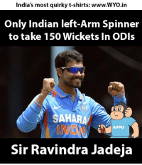 Memes, India, and 🤖: India's most quirky t-shirts: www.WYo.in  Only Indian left-Arm Spinner  to take 150 Wickets In ODIs  SAHARA  APPU  Sir Ravindra Jadeja
