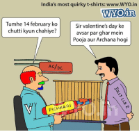 Memes, 🤖, and Ac Dc: India's most quirky t-shirts: www.WYo.in  WAY Oiin  Tumhe 14 february ko  Sir valentine's day ke  chutti kyun chahiye?  avsar par ghar mein  Pooja aur Archana hogi  AC/DC  PICHKARI Kala sha kala.....