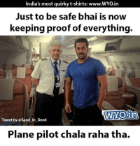 *Pun Intended*: India's most quirky t-shirts: www.wYOin  Just to be safe bhai is now  keeping proof of everything.  Tweet by @sand in Deed  Plane pilot chala raha tha. *Pun Intended*