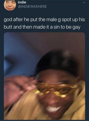 it be your own Creator by gregoreo18 MORE MEMES: indie  @INDIEWASHERE  god after he put the male g spot up his  butt and then made it a sin to be gay it be your own Creator by gregoreo18 MORE MEMES